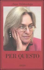 Per questo. Alle radici di una morte annunciata. Articoli 1999-2006 - Anna Politkovskaja - copertina