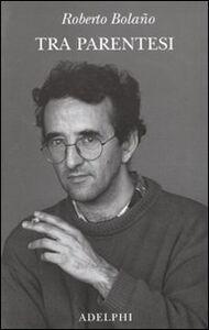 Libro Tra parentesi Roberto Bolaño