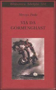 Foto Cover di Via da Gormenghast, Libro di Mervyn Peake, edito da Adelphi