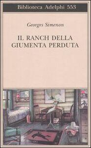 Foto Cover di Il ranch della giumenta perduta, Libro di Georges Simenon, edito da Adelphi