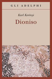 Dioniso. Archetipo della vita indistruttibile - Károly Kerényi - copertina