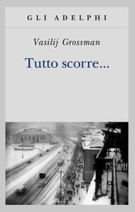 Tutto scorre... - Vasilij Grossman - copertina
