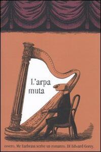 L' arpa muta ovvero, Mr. Earbrass scrive un romanzo - Edward Gorey - copertina