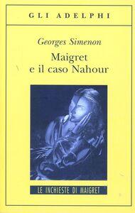 Foto Cover di Maigret e il caso Nahour, Libro di Georges Simenon, edito da Adelphi
