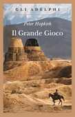 Libro Il grande gioco. I servizi segreti in Asia centrale Peter Hopkirk