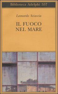 Libro Il fuoco nel mare Leonardo Sciascia