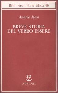 Breve storia del verbo essere. Viaggio al centro della frase - Andrea Moro - copertina