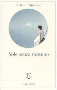 Foto Cover di Sole senza nessuno, Libro di Letizia Muratori, edito da Adelphi