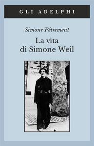 Foto Cover di La vita di Simone Weil, Libro di Simone Pétrement, edito da Adelphi