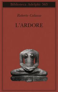 Foto Cover di L' ardore, Libro di Roberto Calasso, edito da Adelphi