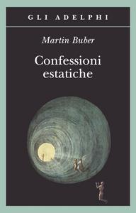 Libro Confessioni estatiche Martin Buber