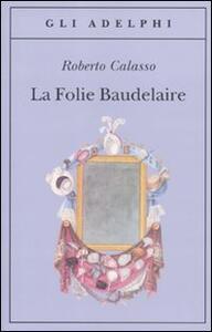 La Folie Baudelaire. Ediz. italiana