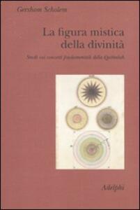 La figura mistica della divinità. Studi sui concetti fondamentali della Qabbalah - Gershom Scholem - copertina