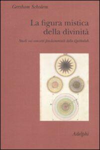 Foto Cover di La figura mistica della divinità. Studi sui concetti fondamentali della Qabbalah, Libro di Gershom Scholem, edito da Adelphi