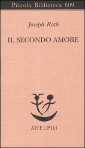 Libro Il secondo amore. Storie e figure Joseph Roth