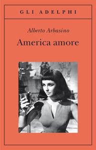 Libro America amore Alberto Arbasino