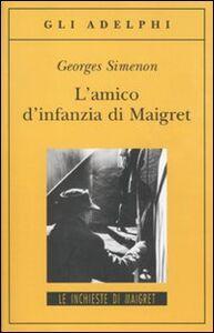 Libro L' amico d'infanzia di Maigret Georges Simenon