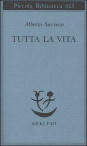 Foto Cover di Tutta la vita, Libro di Alberto Savinio, edito da Adelphi