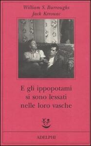 E gli ippopotami si sono lessati nelle loro vasche - William Burroughs,Jack Kerouac - copertina