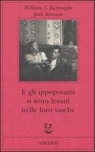Libro E gli ippopotami si sono lessati nelle loro vasche William Burroughs , Jack Kerouac