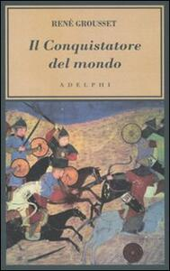 Il conquistatore del mondo. Vita di Gengis Khan - René Grousset - copertina