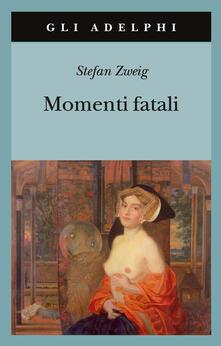 Momenti fatali. Quattordici miniature storiche - Stefan Zweig - copertina