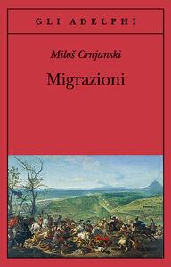 Foto Cover di Migrazioni, Libro di Milos Crnjanski, edito da Adelphi