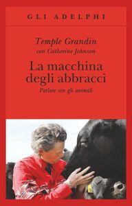 Libro La macchina degli abbracci. Parlare con gli animali Temple Grandin , Catherine Johnson