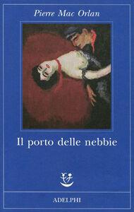 Foto Cover di Il porto delle nebbie, Libro di Pierre Mac Orlan, edito da Adelphi