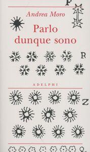 Foto Cover di Parlo dunque sono, Libro di Andrea Moro, edito da Adelphi