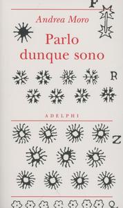 Libro Parlo dunque sono Andrea Moro
