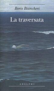 Libro La traversata Boris Biancheri