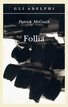 Follia - Patrick McGrath - copertina
