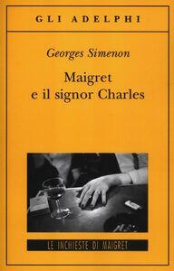 Libro Maigret e il signor Charles Georges Simenon