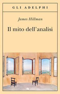 Libro Il mito dell'analisi James Hillman