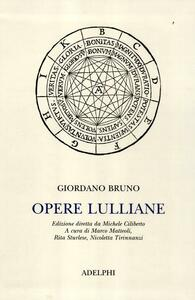 Opere lulliane. Testo latino a fronte - Giordano Bruno - copertina