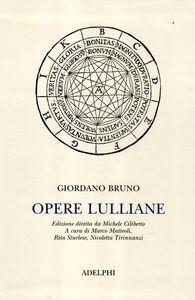Libro Opere lulliane. Testo latino a fronte Giordano Bruno