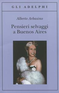 Pensieri selvaggi a Buenos Aires - Alberto Arbasino - copertina