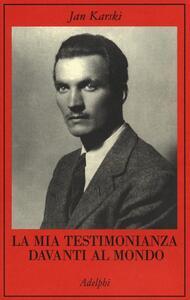 La mia testimonianza davanti al mondo - Jan Karski - copertina