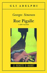 Libro Rue Pigalle e altri racconti Georges Simenon