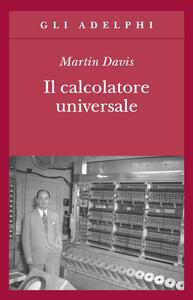 Il calcolatore universale. Da Leibniz a Turing - Martin Davis - copertina