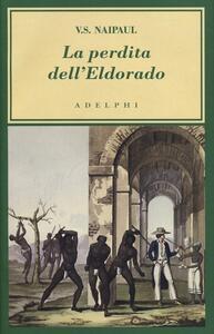 La perdita dell'Eldorado - Vidiadhar S. Naipaul - copertina