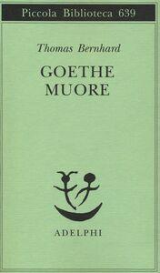 Foto Cover di Goethe muore, Libro di Thomas Bernhard, edito da Adelphi