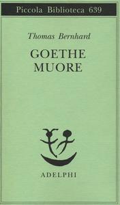 Libro Goethe muore Thomas Bernhard