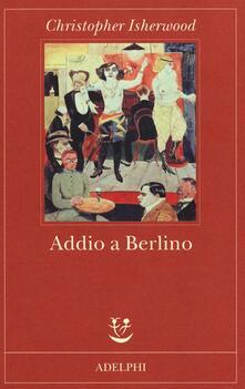 Addio a Berlino, Cristopher Isherwood (Adelphi)