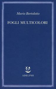 Libro Fogli multicolori Mario Bortolotto