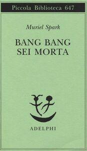 Libro Bang bang sei morta Muriel Spark