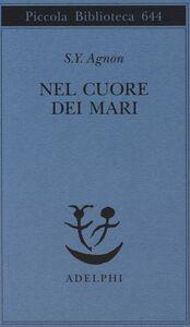 Foto Cover di Nel cuore dei mari, Libro di Shemuel Y. Agnon, edito da Adelphi