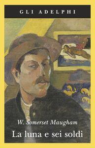 Foto Cover di La luna e sei soldi, Libro di W. Somerset Maugham, edito da Adelphi