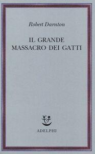 Libro Il grande massacro dei gatti e altri episodi della storia culturale francese Robert Darnton